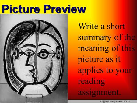Copyright © Allyn & Bacon 2007 Picture Preview Write a short summary of the meaning of this picture as it applies to your reading assignment.