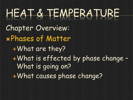 Chapter Overview:  Phases of Matter  What are they?  What is effected by phase change – What is going on?  What causes phase change?