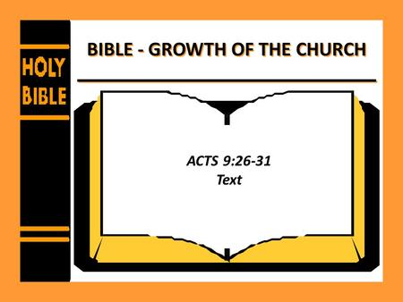 BIBLE - GROWTH OF THE CHURCH ACTS 9:26-31 Text. Can the church grow? Diligent Study – 2 Timothy 2:15 – Acts 2:46 – Acts 17:11 – Hebrews 5:12-14 – 2 Timothy.