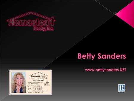 Betty Sanders Realtor ®  My services are invaluable to busy people. If you expect Customer Service with honesty, integrity, dedication and experience.