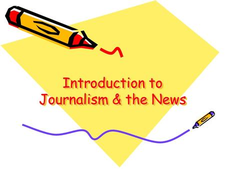 Introduction to Journalism & the News