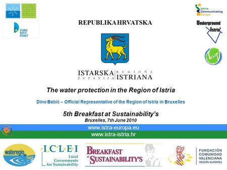 REPUBLIKA HRVATSKA www.istra-istria.hr www.istra-europa.eu The water protection in the Region of Istria Dino Babić – Official Representative of the Region.