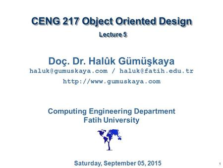 1 CENG 217 Object Oriented <strong>Design</strong> Lecture 5 Doç. Dr. Halûk Gümüşkaya / Computing Engineering.
