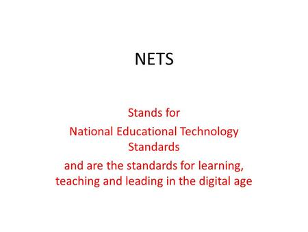 NETS Stands for National Educational Technology Standards and are the standards for learning, teaching and leading in the digital age.