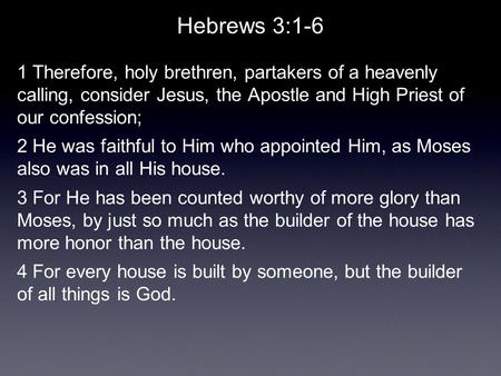 Hebrews 3:1-6 1 Therefore, holy brethren, partakers of a heavenly calling, consider Jesus, the Apostle and High Priest of our confession; 2 He was faithful.