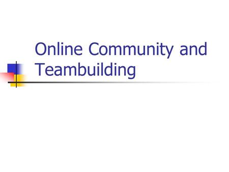 "Online Community and Teambuilding. What is our definition of ""learning community""? Definition of ""Community"""