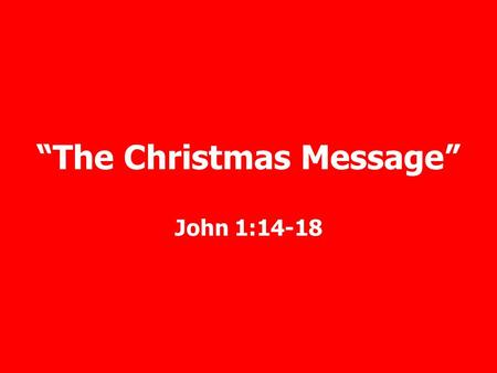 """The Christmas Message"" John 1:14-18. Therefore, He had to be made like His brethren in all things, so that He might become a merciful and faithful high."