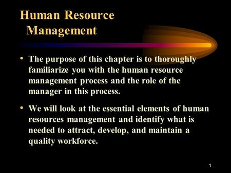 1 Human Resource Management The purpose of this chapter is to thoroughly familiarize you with the human resource management process and the role of the.