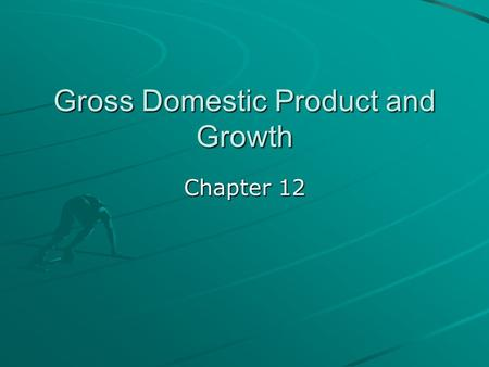 Gross Domestic Product and Growth Chapter 12. Why Measure Growth? After the Great Depression, economists felt it was important to measure macroeconomic.