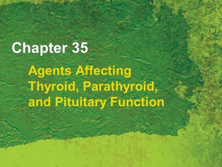 Chapter 35 Agents Affecting Thyroid, Parathyroid, and Pituitary Function.