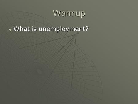 Warmup  What is unemployment?. Unit 5 Measuring Economic Performance GDP, Business Cycle, Inflation, Unemployment.