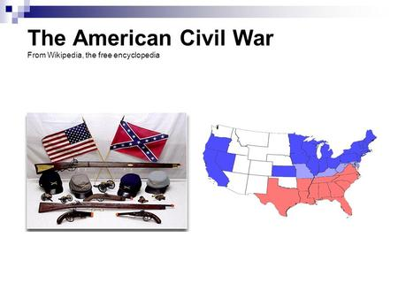 The American Civil War From Wikipedia, the free encyclopedia.