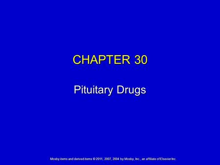 Mosby items and derived items © 2011, 2007, 2004 by Mosby, Inc., an affiliate of Elsevier Inc. CHAPTER 30 Pituitary Drugs.
