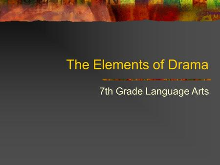 The Elements of Drama 7th Grade Language Arts.