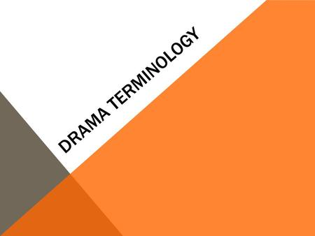 DRAMA TERMINOLOGY. DRAMA Is a play that is put on for the public A movie or television show is a play that is caught on camera.