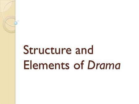 Structure and Elements of Drama. Drama Drama is literary work intended to be performed by actors and actresses upon a stage. Examples of Drama: ◦ Plays.