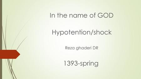 In the name of GOD Hypotention/shock Reza ghaderi DR 1393-spring.