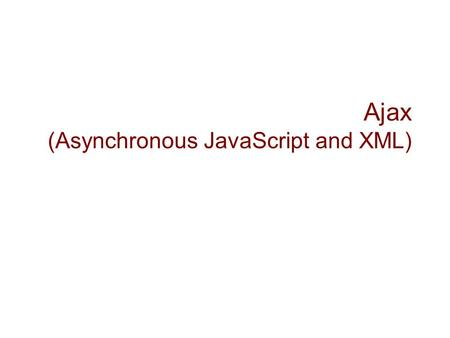 Ajax (Asynchronous JavaScript and XML). AJAX  Enable asynchronous communication between a web client and a server.  A client is not blocked when an.
