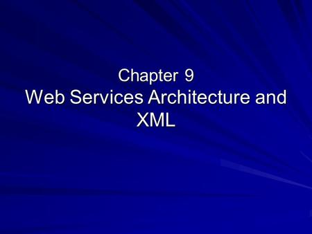 Chapter 9 Web Services Architecture and XML. Objectives By study in the chapter, you will be able to: Describe what is the goal of the Web services architecture.