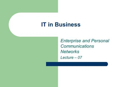 IT in Business Enterprise and Personal Communications Networks Lecture – 07.