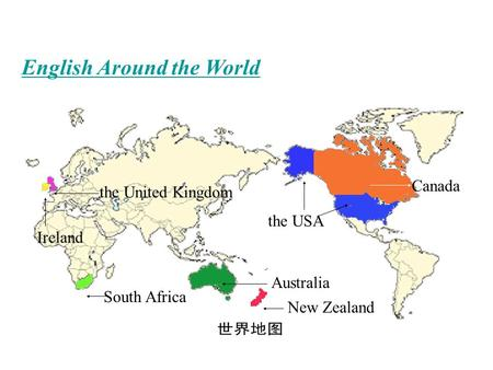 English Around the World the USA Canada New Zealand Australia South Africa the United Kingdom Ireland.
