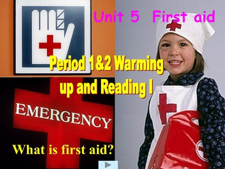 Unit 5 First aid What is first aid? Period 1&2 Warming