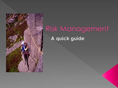  This presentation looks at: › What is risk management › How to identify risks › How to implement an effective risk management policy to increase your.