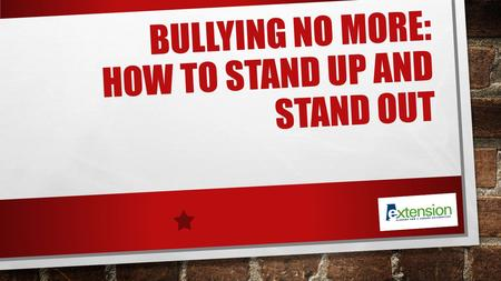 BULLYING NO MORE: HOW TO STAND UP AND STAND OUT. MANY KIDS ARE EXPOSED TO BULLYING NATIONWIDE, 28% OF STUDENTS IN GRADES 6–12 EXPERIENCED BULLYING. 20%