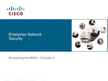 © 2006 Cisco Systems, Inc. All rights reserved.Cisco PublicITE I Chapter 6 1 Enterprise <strong>Network</strong> Security Accessing the WAN – Chapter 4.