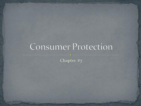 Chapter #7. Section #7.1 Describe your rights as set forth in the Consumer Bill of Rights. Describe the protections provided by major federal consumer.