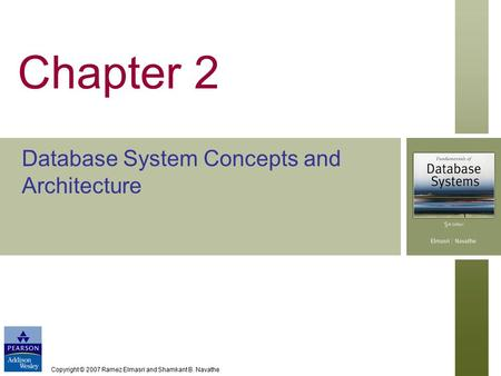 Copyright © 2007 Ramez Elmasri and Shamkant B. Navathe Chapter 2 Database System Concepts and Architecture.