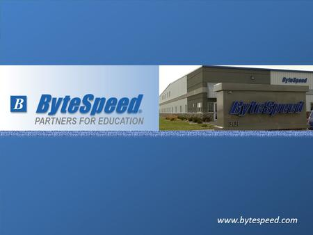Www.bytespeed.com PARTNERS <strong>FOR</strong> EDUCATION. www.bytespeed.com About ByteSpeed Established in 1999 Intel-based desktops, laptops, and servers Intel Platinum.