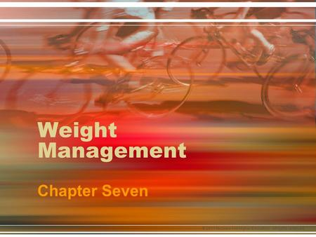 © 2011 McGraw-Hill Higher Education. All rights reserved. Weight Management Chapter Seven.