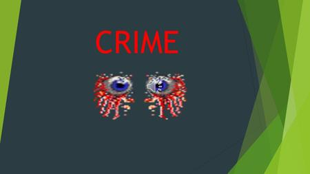 CRIME CRIME – ANY ACT THAT IS LABELED AS SUCH BY THOSE IN AUTHORITY AND IS PROHIBITED BY LAW  THERE CAN BE EXAMPLES IN WHICH ACTS ARE IMMORAL, BUT NOT.