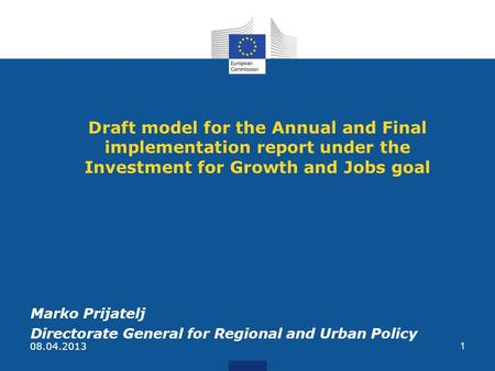 Draft model for the Annual and Final implementation report under the Investment for Growth and Jobs goal Marko Prijatelj Directorate General for Regional.