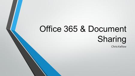 Office 365 & Document Sharing Chris Kellow. What is Office 365 and the Cloud? Cloud based service provided by Microsoft. Documents and Files are held.