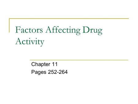 Factors Affecting Drug Activity Chapter 11 Pages 252-264.