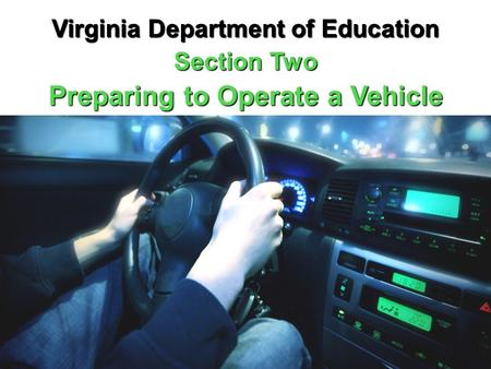 Virginia Department of Education Section Two Preparing to Operate a Vehicle.