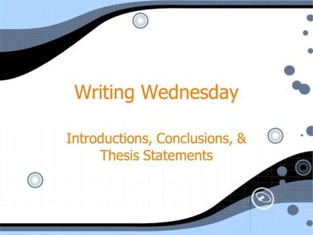 Writing Wednesday Introductions, Conclusions, & Thesis Statements.