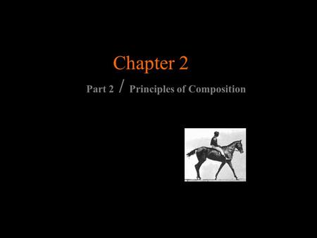 Chapter 2 Part 2 / Principles of Composition. Principles of Composition -Balance -Rhythm -Proportion and Scale -Emphasis -Unity and Variety.