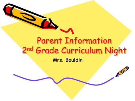 Parent Information 2 nd Grade Curriculum Night Mrs. Bouldin.