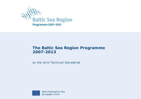 Part-financed by the European Union The Baltic Sea Region Programme 2007-2013 by the Joint Technical Secretariat.
