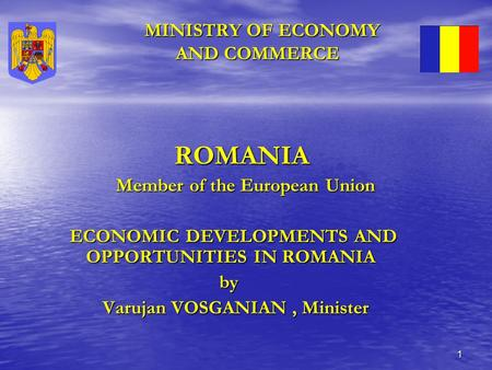 1 MINISTRY OF ECONOMY AND COMMERCE MINISTRY OF ECONOMY AND COMMERCE ROMANIA ROMANIA Member of the European Union Member of the European Union ECONOMIC.