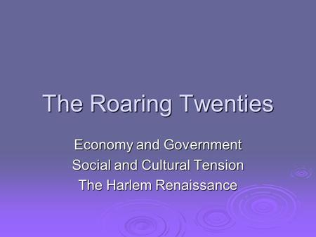 The Roaring Twenties Economy and Government Social and Cultural Tension The Harlem Renaissance.