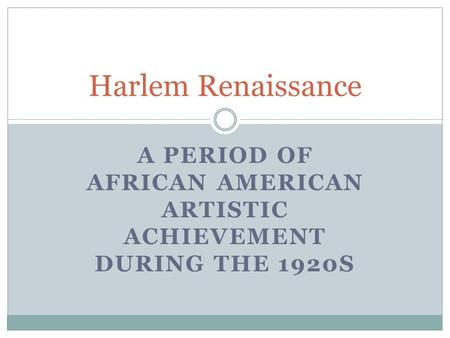 A PERIOD OF AFRICAN AMERICAN ARTISTIC ACHIEVEMENT DURING THE 1920S Harlem Renaissance.