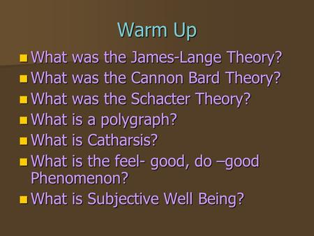 Warm Up What was the James-Lange Theory? What was the James-Lange Theory? What was the Cannon Bard Theory? What was the Cannon Bard Theory? What was the.