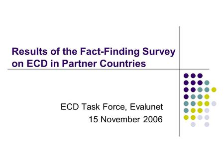 Results of the Fact-Finding Survey on ECD in Partner Countries ECD Task Force, Evalunet 15 November 2006.