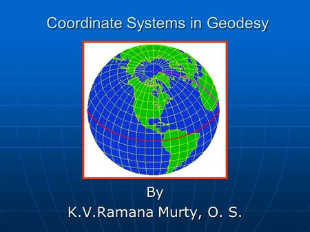 Coordinate Systems in Geodesy By K.V.Ramana Murty, O. S.