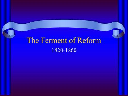 The Ferment of Reform 1820-1860. Second Great Awakening  Caused new divisions with the older Protestant churches  Original sin replaced with optimistic.