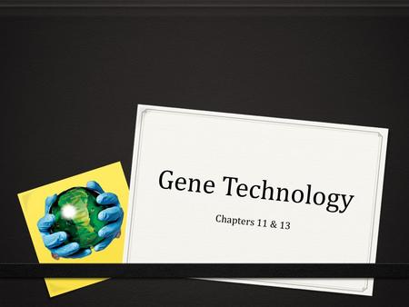 "Gene Technology Chapters 11 & 13. Gene Expression 0 Genome 0 Our complete genetic information 0 Gene expression 0 Turning parts of a chromosome ""on"" and."